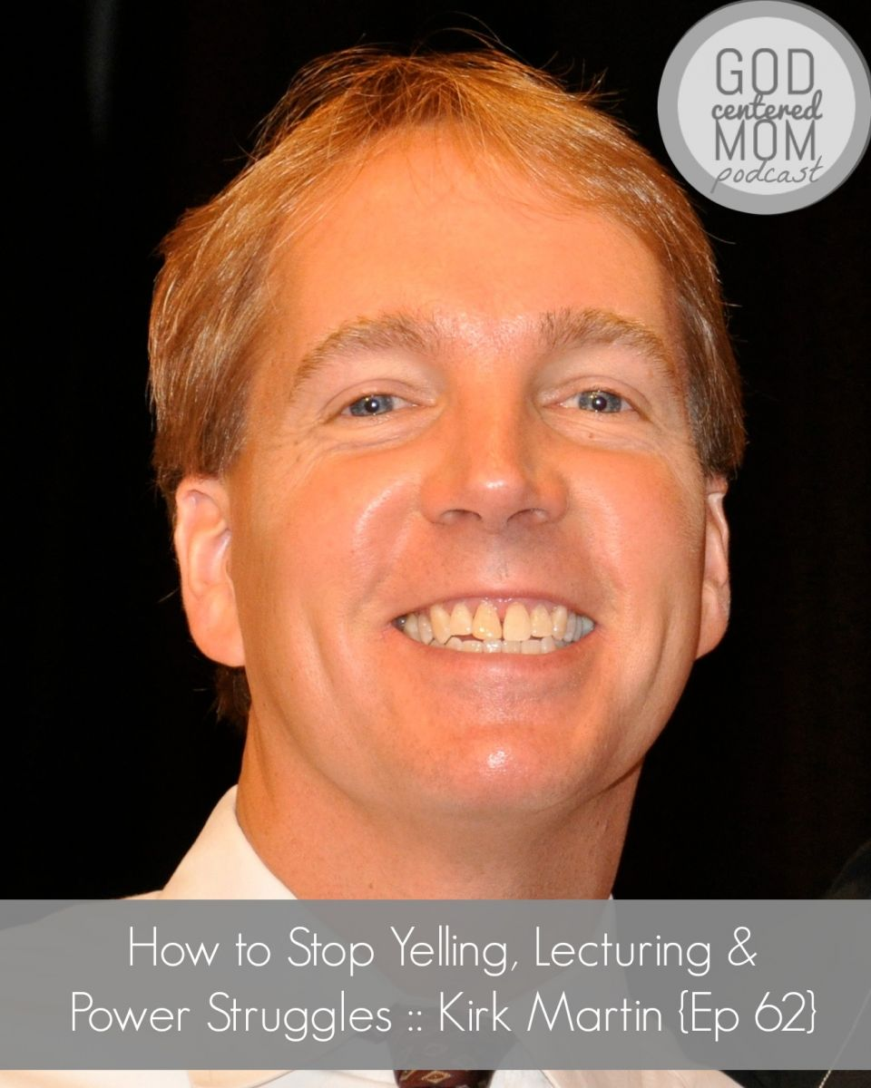 How to Stop Yelling, Lecturing & Power Struggles :: Kirk Martin {Ep 62}