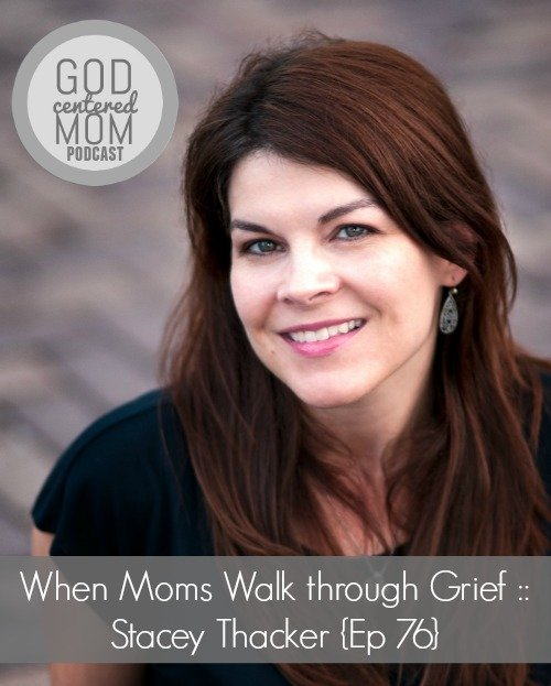 When Moms Walk through Grief :: Stacey Thacker {Ep 76}
