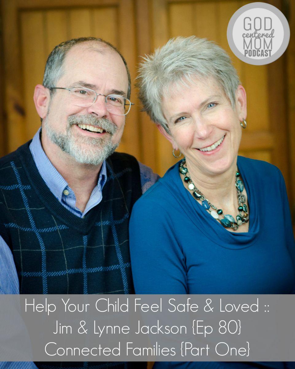Help Your Child Feel Safe & Loved :: Jim & Lynne Jackson {Ep 80}