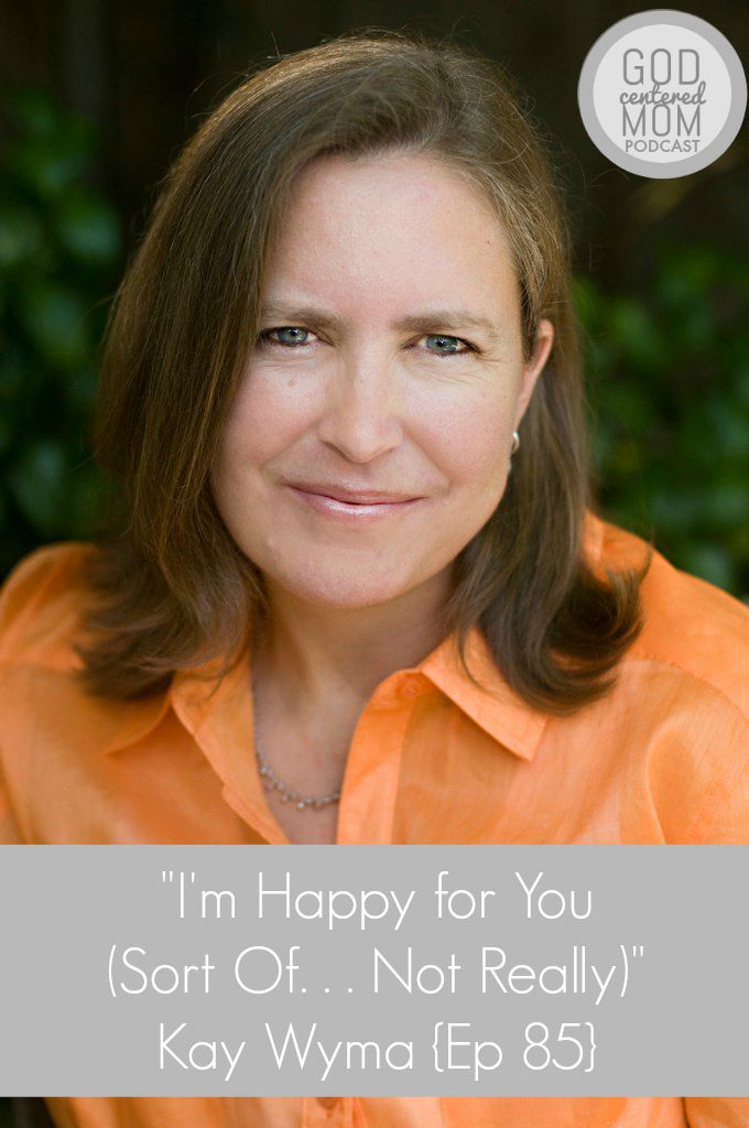 I'm Happy for You (Sort Of…Not Really) :: Kay Wyma {Ep 85}