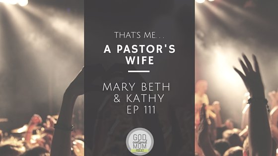 That's Me. . .a Pastor's Wife :: Mary Beth & Kathy {Ep 111}