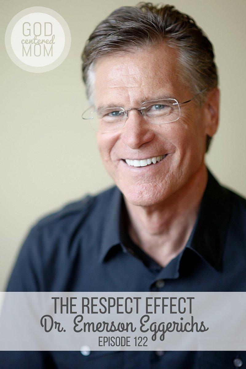 The Respect Effect :: Emerson Eggerichs {Ep 122}
