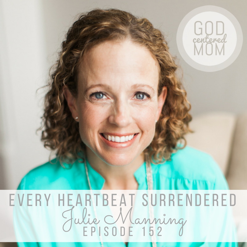 Living with Every Heartbeat Surrendered :: Julie Manning [Ep 152]