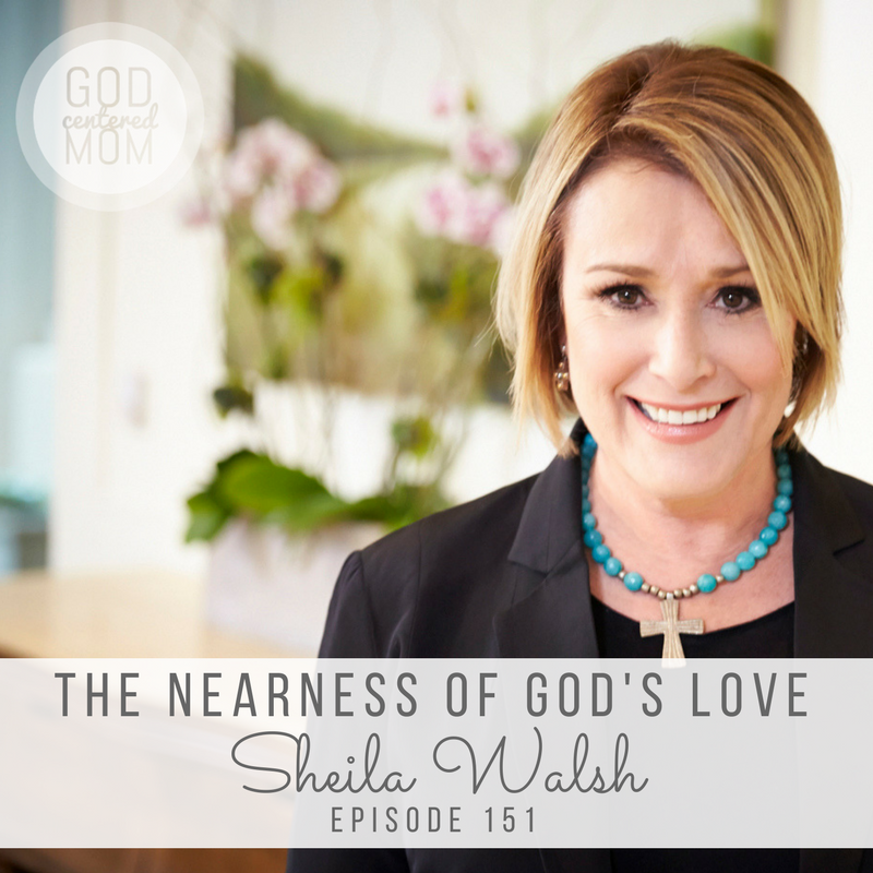 Leading Our Kids to the Nearness of God's Love :: Sheila Walsh [Ep 151]