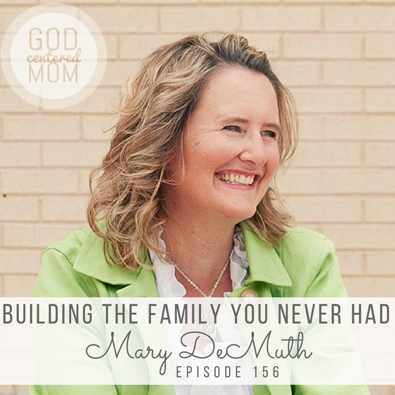 Building the Family You Never Had :: Mary DeMuth [Ep 156]