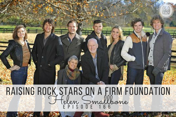 Raising Rock Stars on a Firm Foundation :: Helen Smallbone [Ep 166]