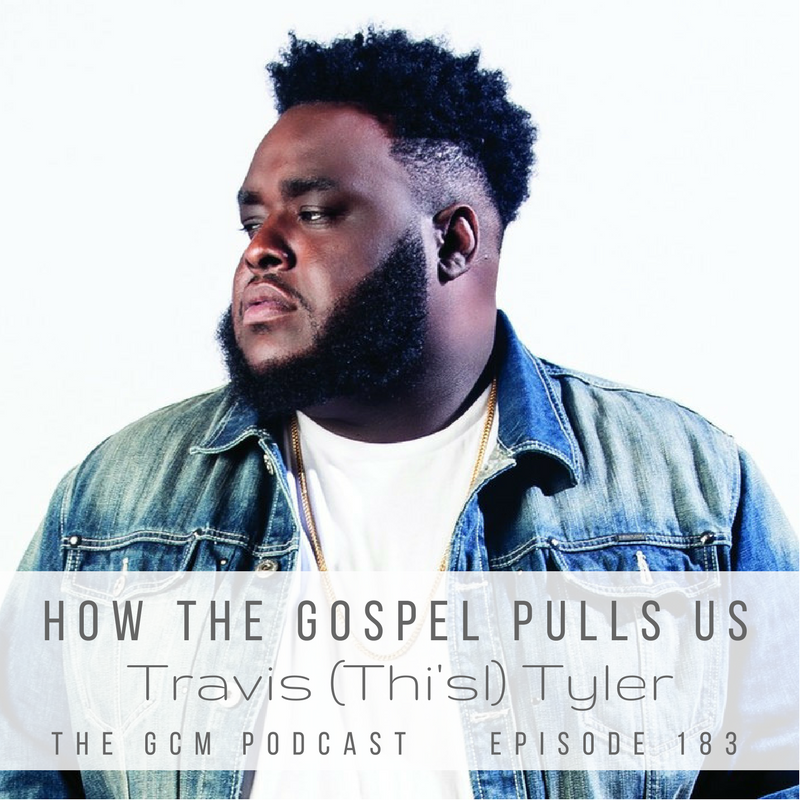 How the Gospel Pulls Us :: Travis (Thi'sl) Tyler [Ep 183]