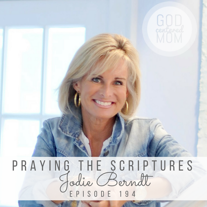 Praying the Scriptures :: Jodie Berndt [Ep 194]