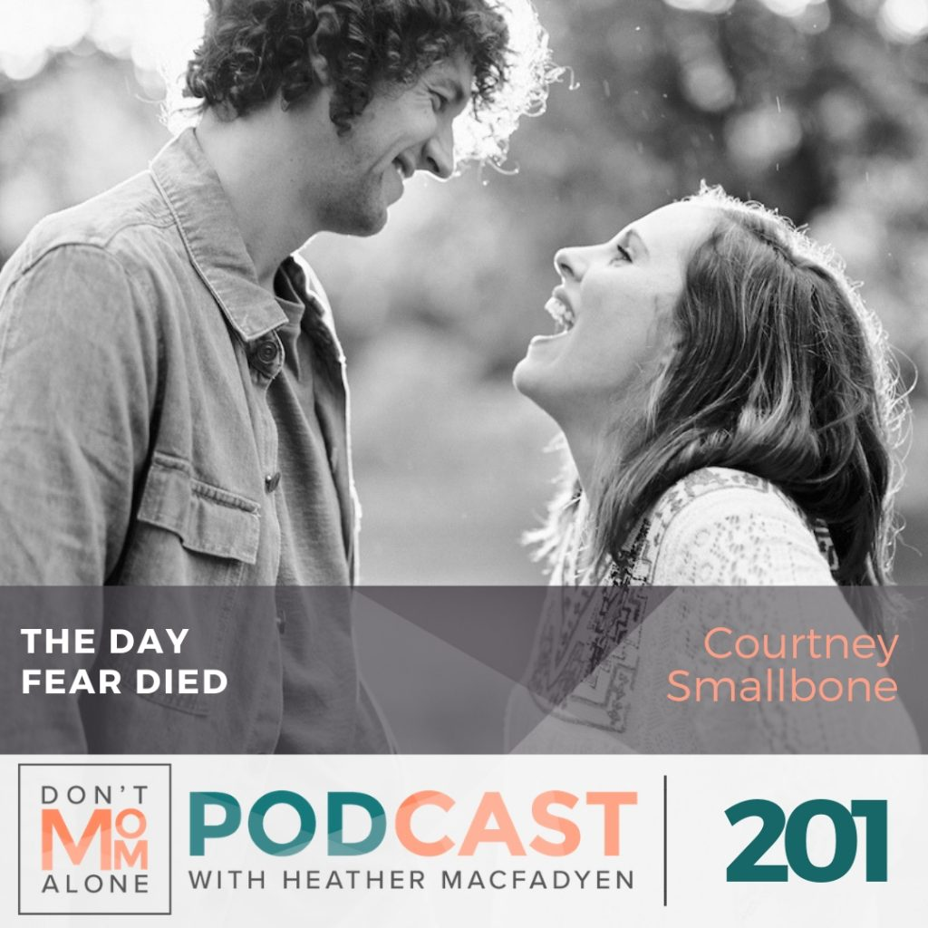 The Day Fear Died :: Courtney Smallbone [Ep 201] | Don't Mom Alone