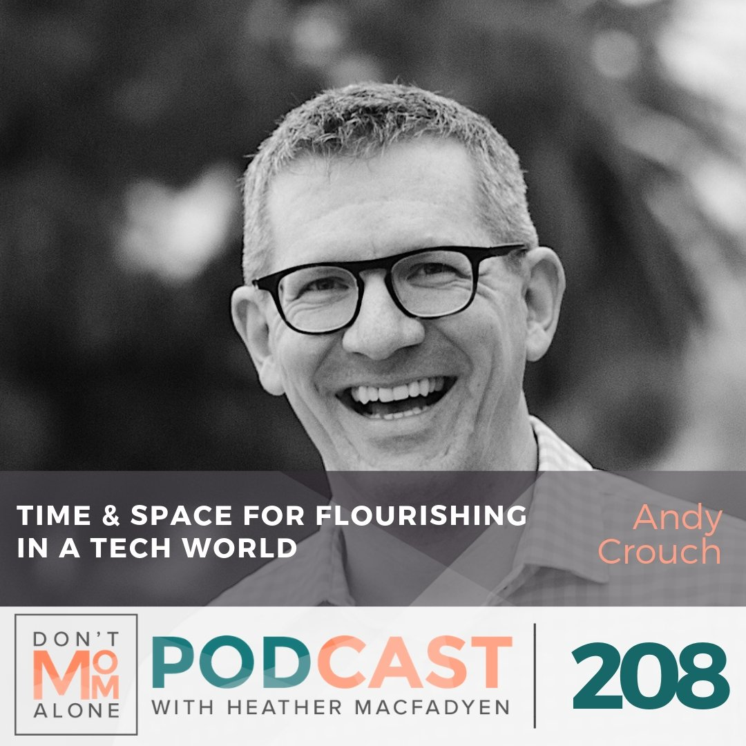 Time & Space for Flourishing in a Tech World :: Andy Crouch [Ep 208]