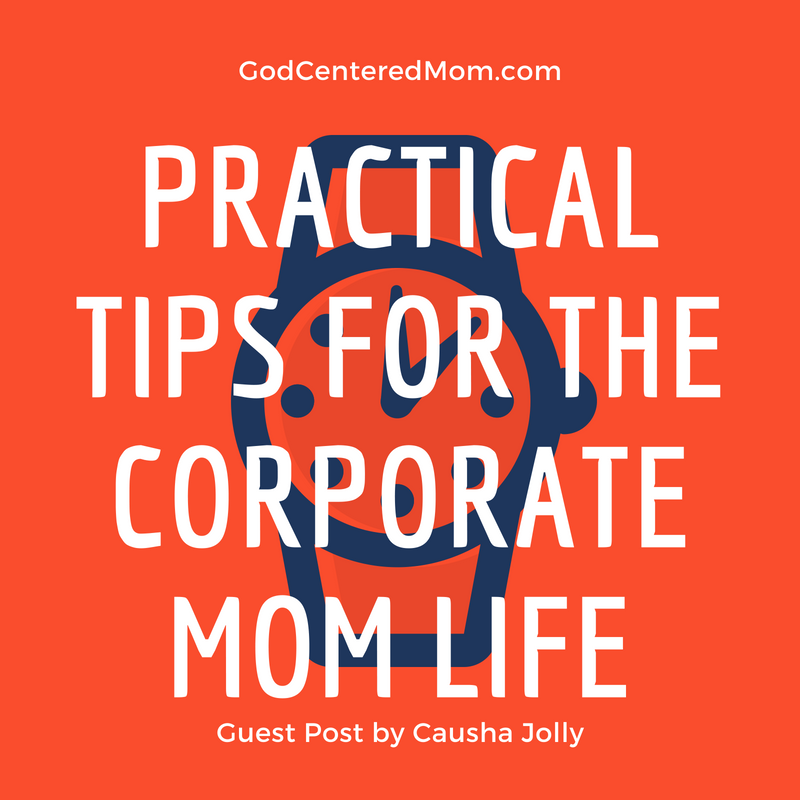 Practical Tips for the Corporate Mom Life (Guest Post by Causha Jolly)