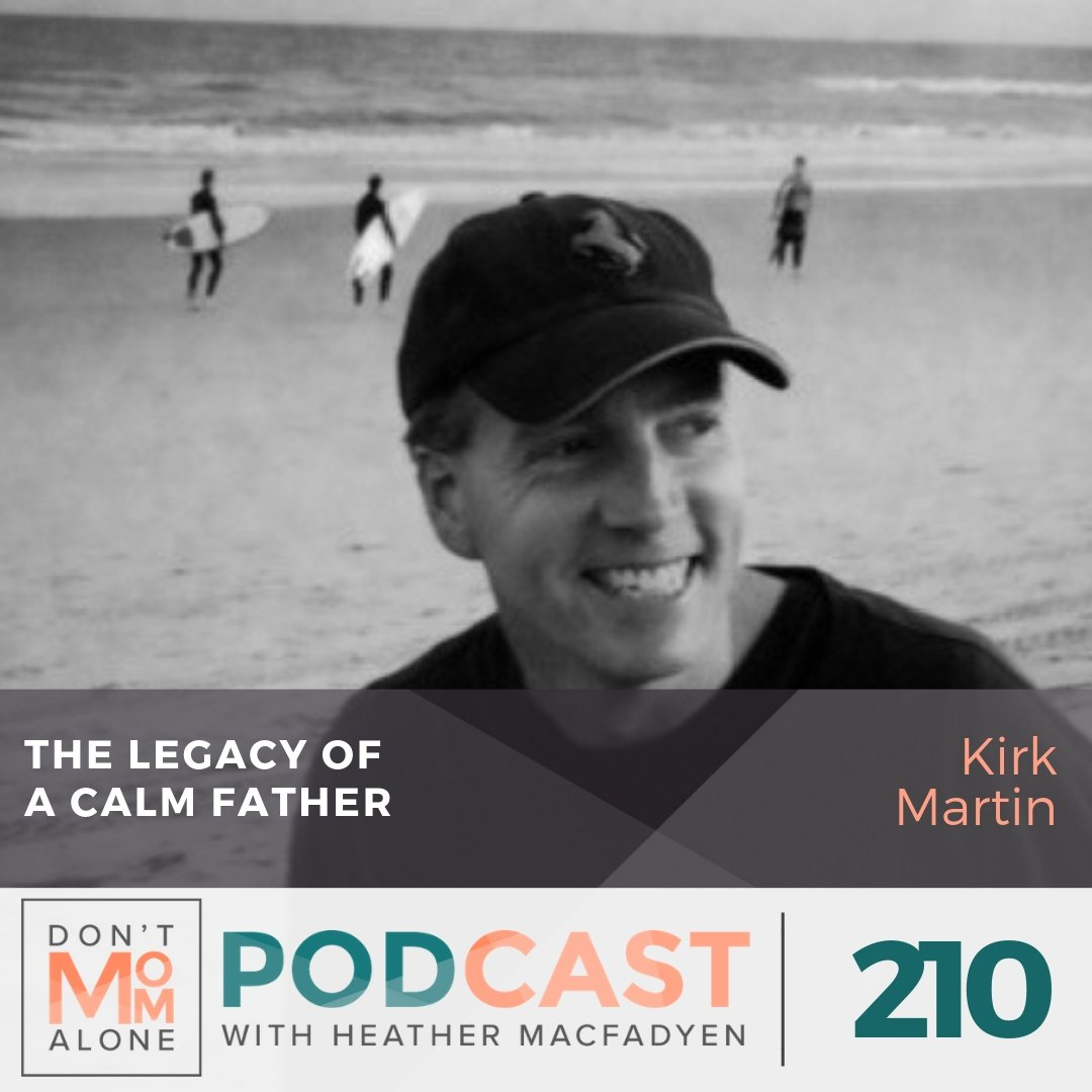 The Legacy of a Calm Father :: Kirk Martin [Ep 210]