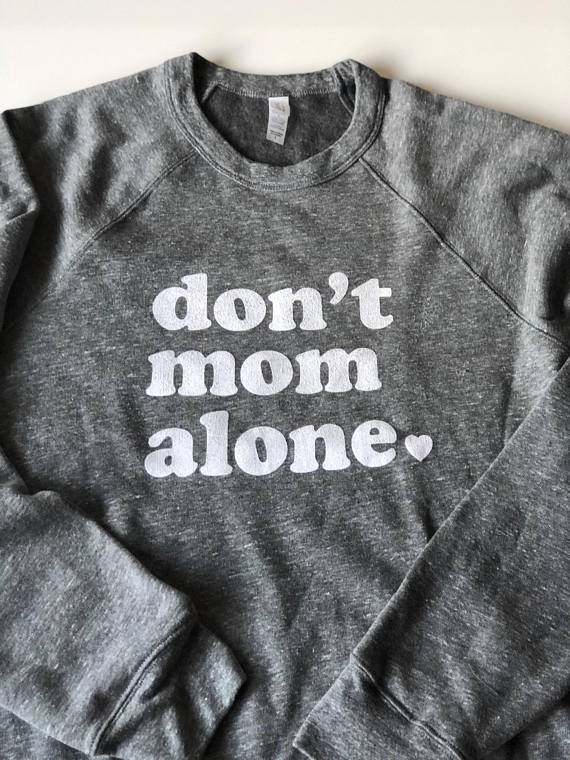 Don't Mom Alone Sweatshirt