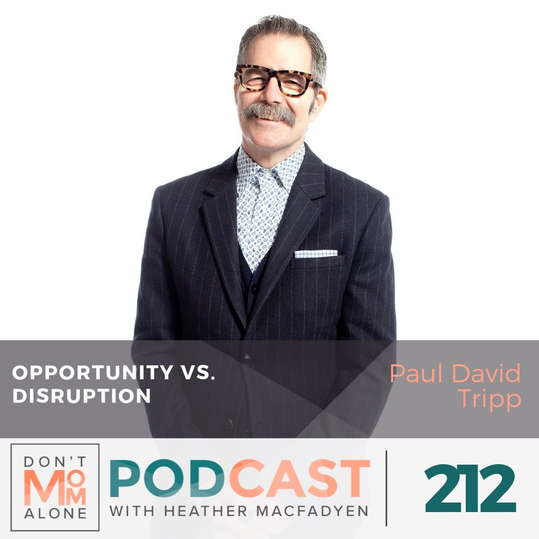 Opportunity vs. Disruption :: Paul David Tripp [Ep 212]