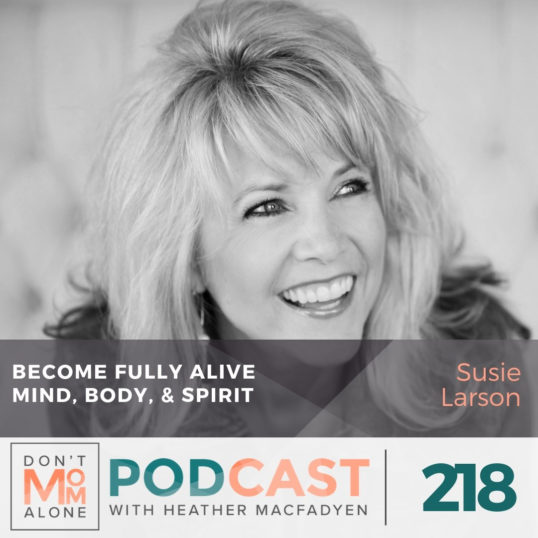 Become Fully Alive–Mind, Body, & Spirit :: Susie Larson [Ep 218]