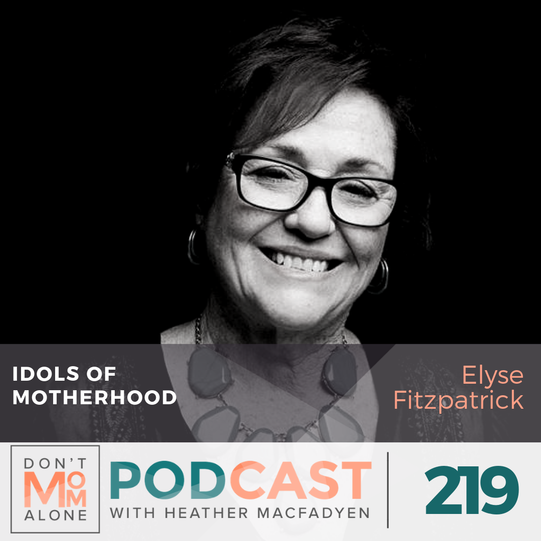 Idols of Motherhood :: Elyse Fitzpatrick [Ep 219]