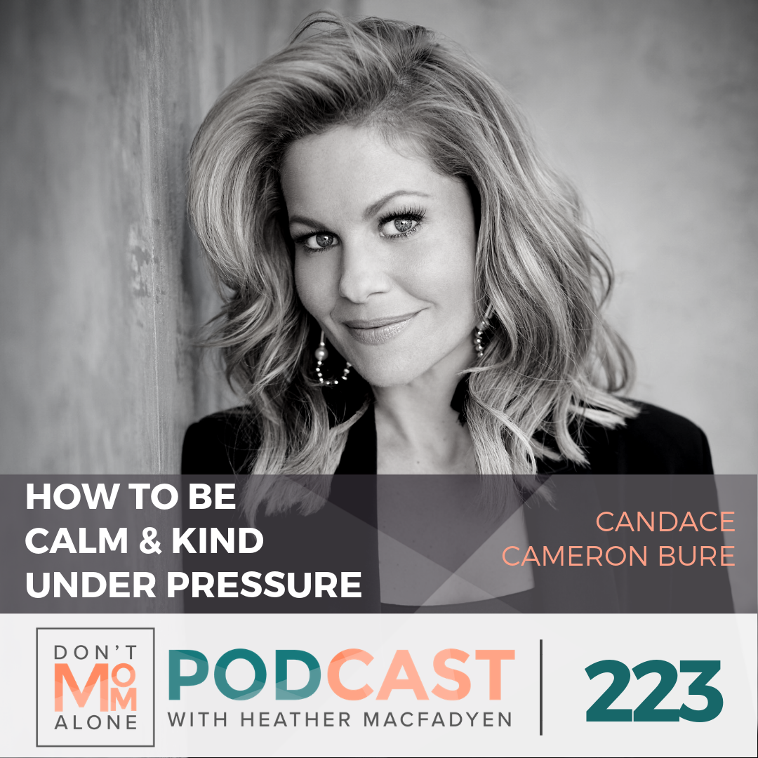 How to be Calm and Kind Under Pressure :: Candace Cameron Bure [Ep 223]