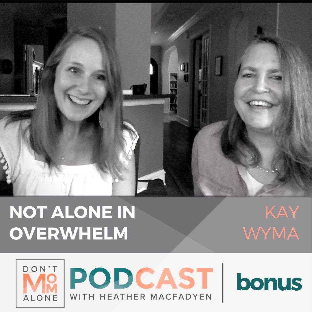 Not Alone in Overwhelm :: Kay Wyma [Bonus Episode]