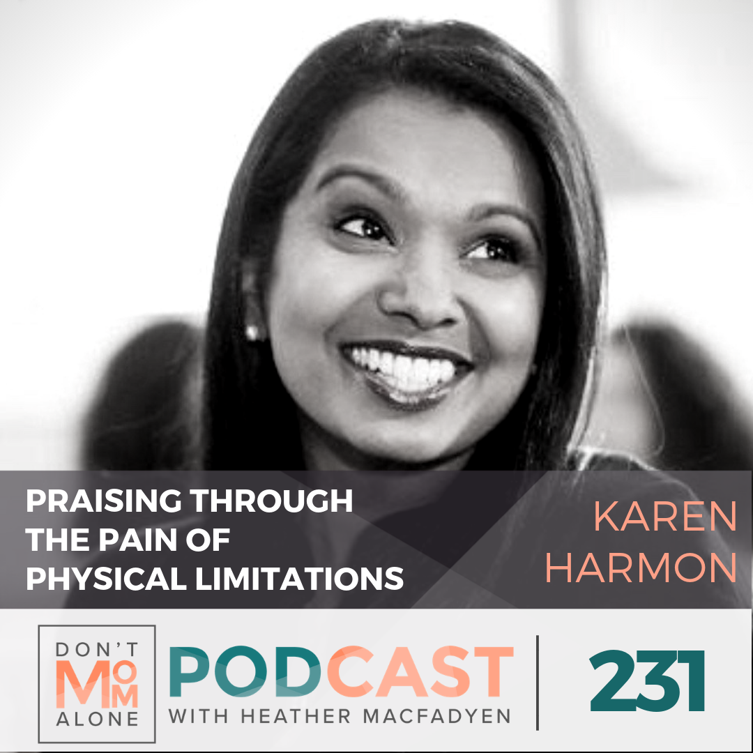 Praising Through the Pain of Physical Limitations :: Karen Harmon [Ep 231]