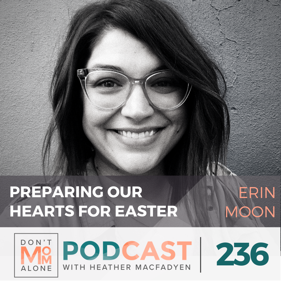 Preparing Our Hearts for Easter :: Erin Moon [Ep 236]