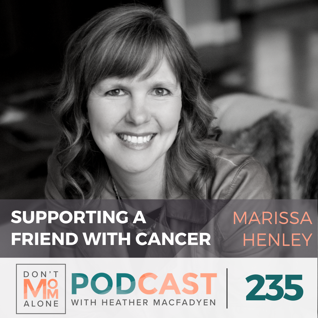 Supporting a Friend with Cancer :: Marissa Henley [Ep 235]