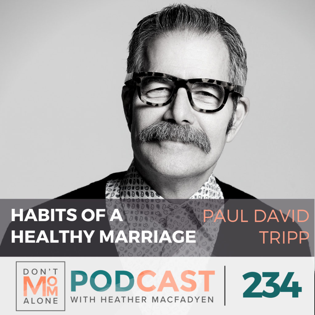Habits Of A Healthy Marriage Paul David Tripp Ep 234