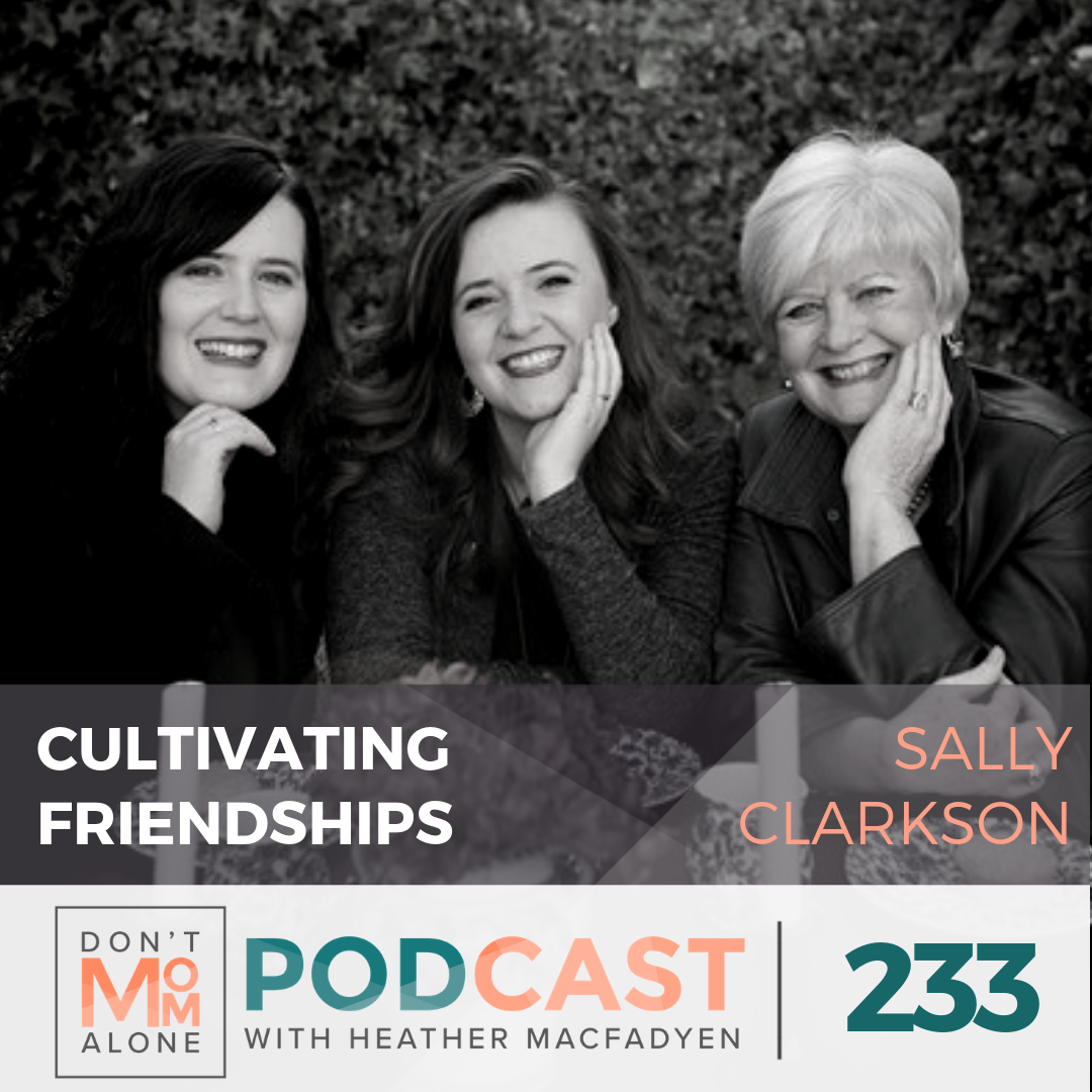 Cultivating Friendships in a World of Isolation :: Sally Clarkson [Ep 233]