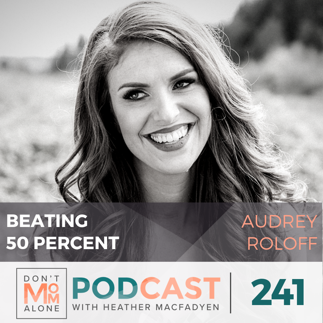 Beating 50 Percent :: Audrey Roloff [Ep 241]