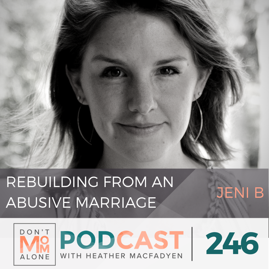 Rebuilding from an Abusive Marriage :: Jeni B [Ep 246]