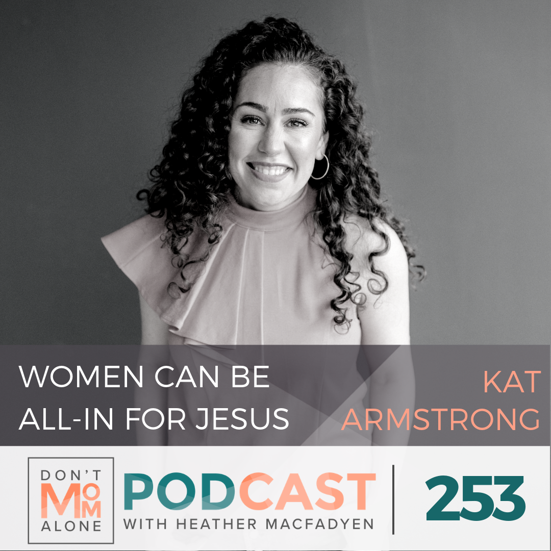 Women Can Be All-In for Jesus :: Kat Armstrong [Ep 253]
