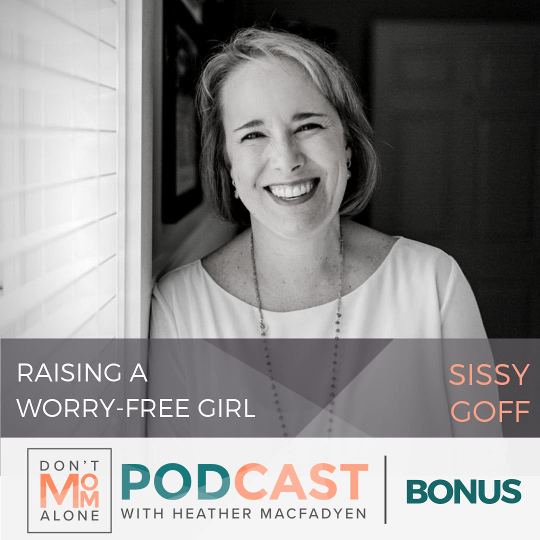 Raising Worry-Free Girls :: Sissy Goff [Bonus]