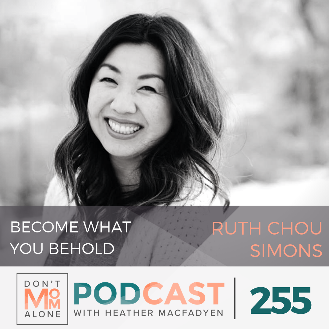 Become What You Behold :: Ruth Chou Simons [Ep 255]