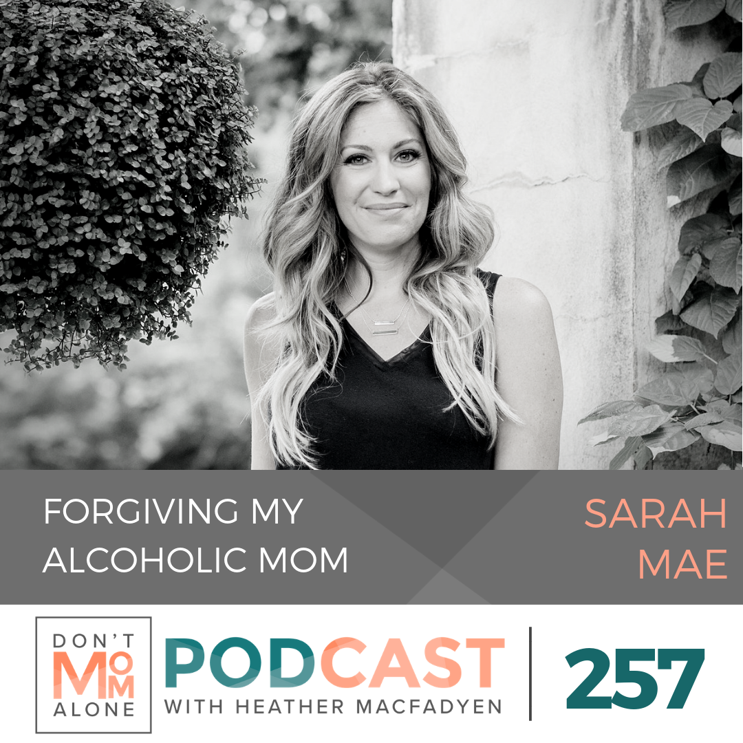Forgiving My Alcoholic Mother :: Sarah Mae [Ep 257]