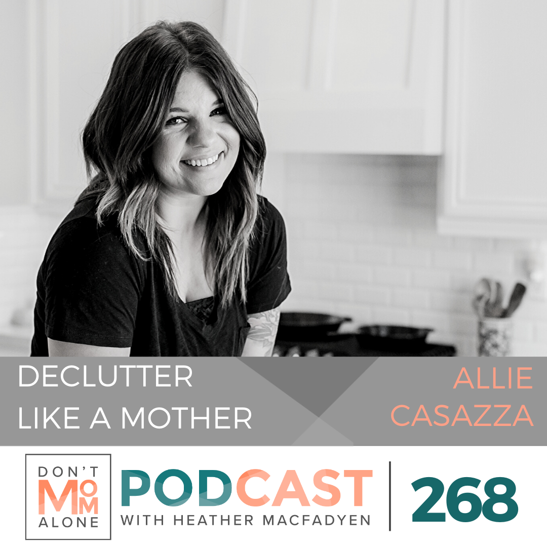Declutter Like a Mother :: Allie Casazza [Ep268]
