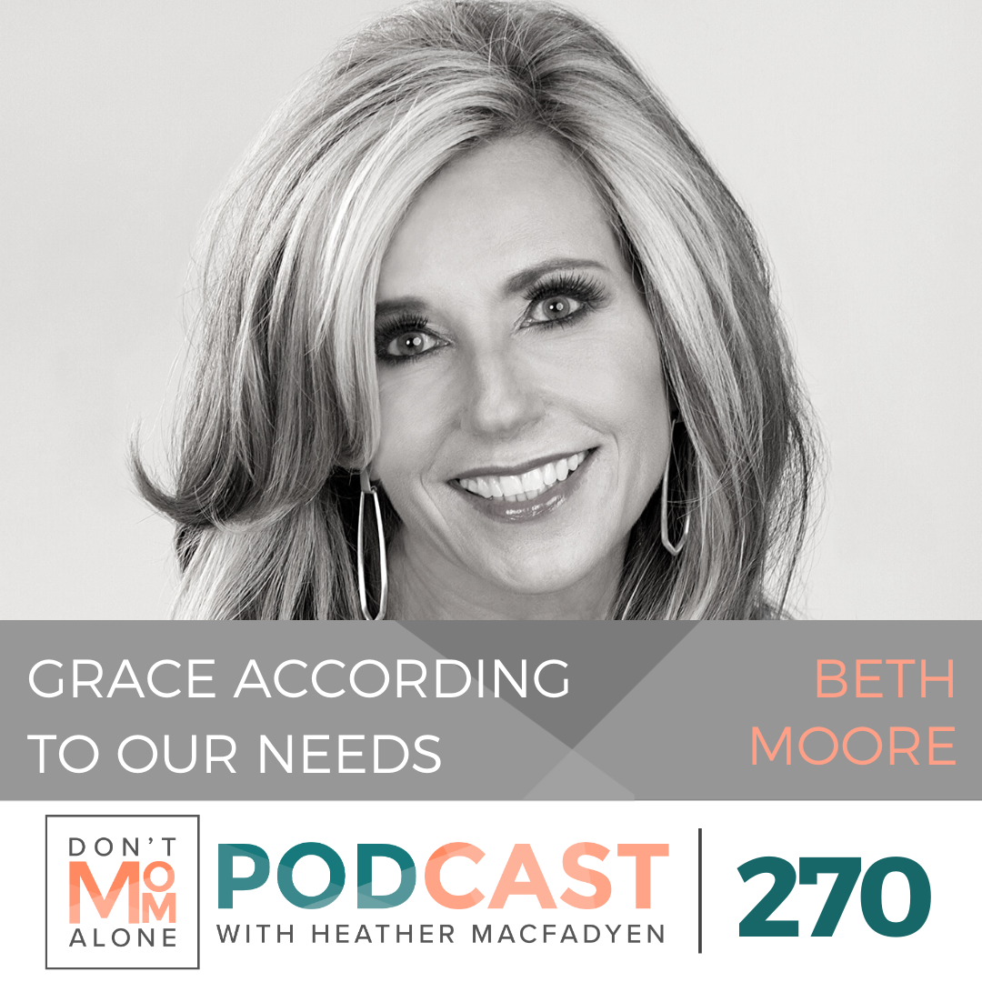 Grace According to Our Needs :: Beth Moore [Ep 270]