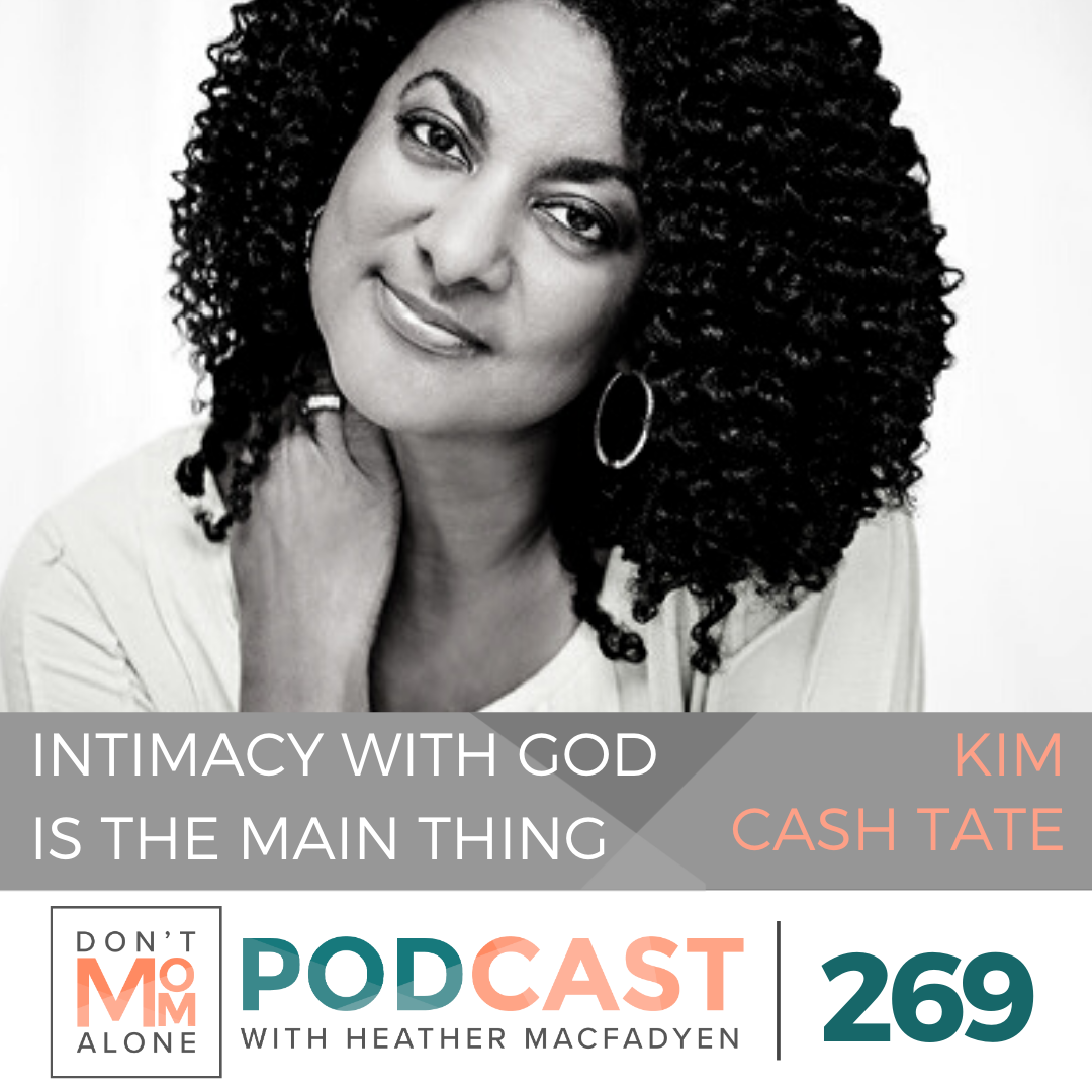 Intimacy with God is the Main Thing :: Kim Cash Tate [Ep 269]