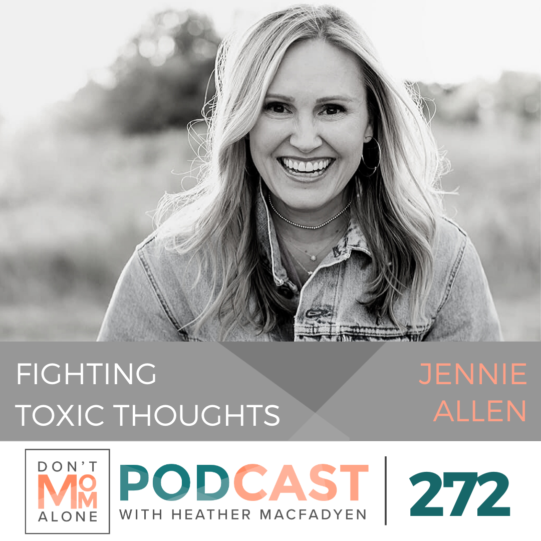 Fighting Toxic Thoughts :: Jennie Allen [Ep 272]