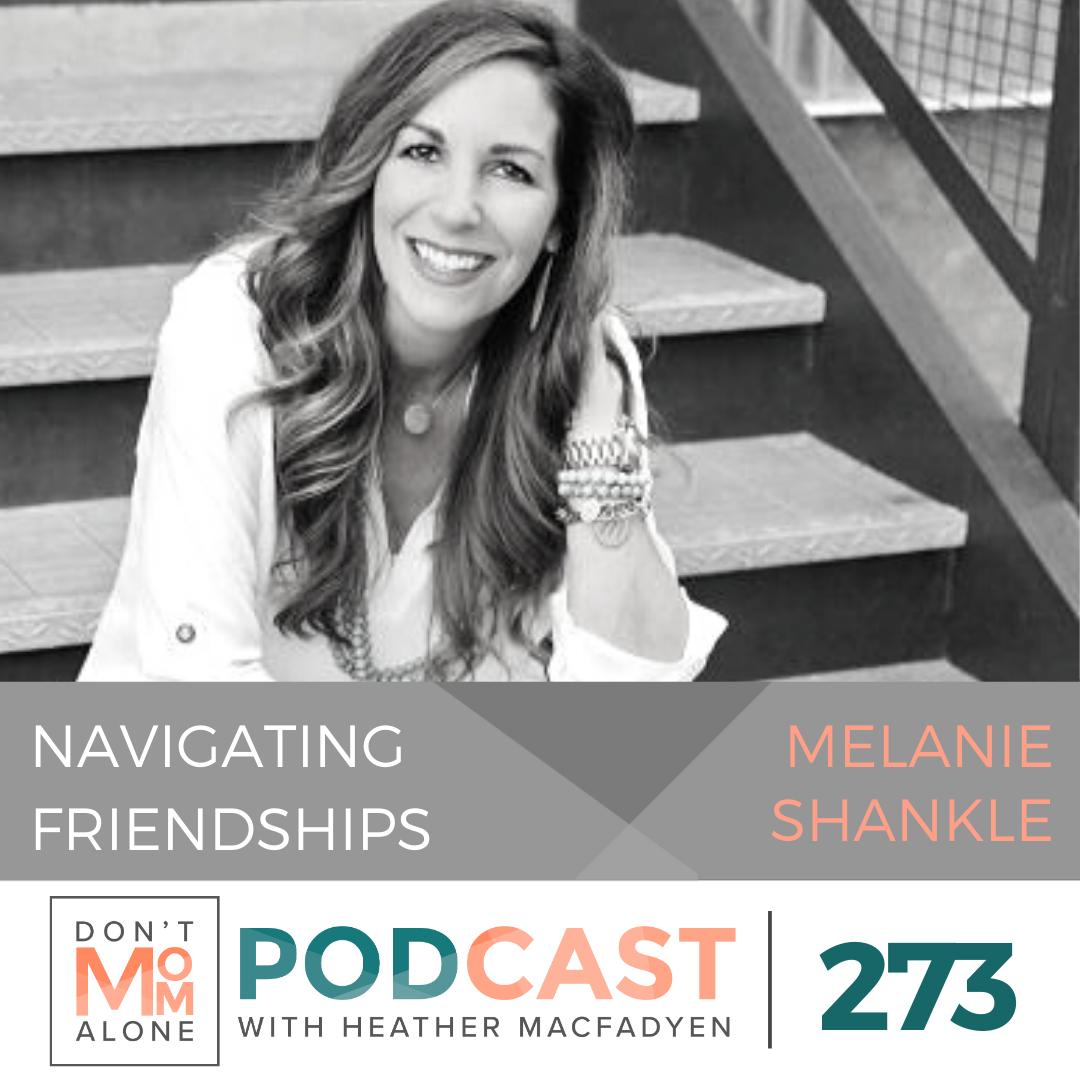 Navigating Friendship :: Melanie Shankle [Ep 273]