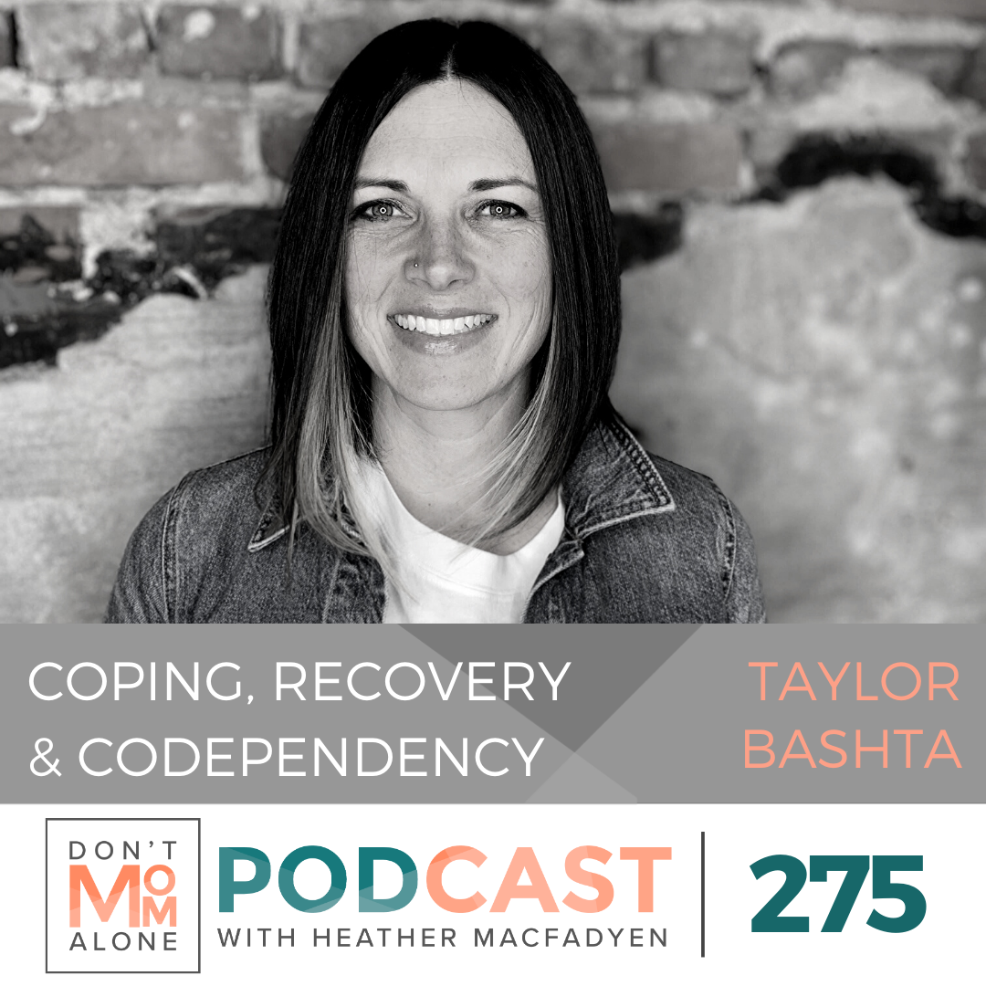 Coping Mechanisms, Recovery and Codependency :: Taylor Bashta [Ep 275]
