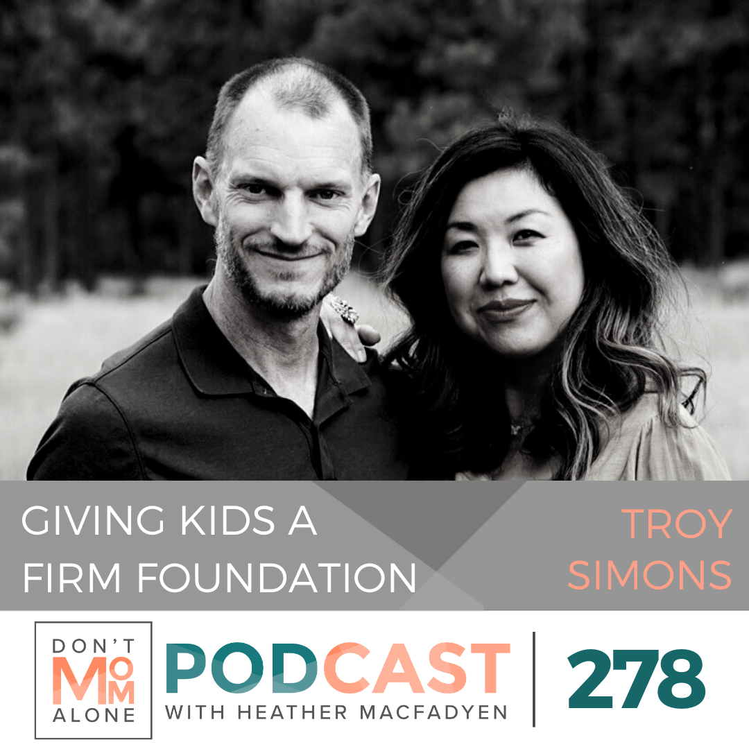 Giving Kids a Firm Foundation :: Troy Simons [Ep 278]
