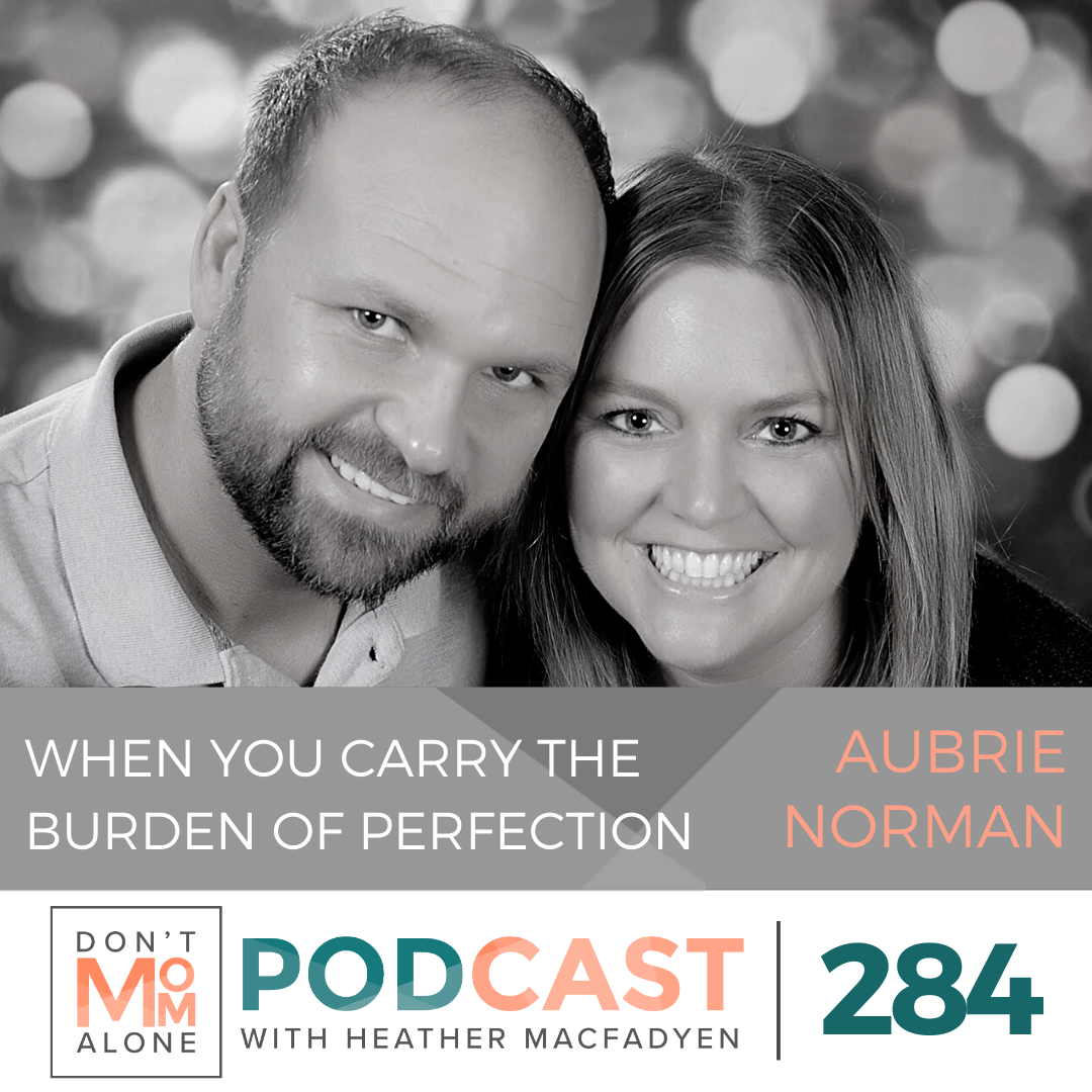 When You Carry the Burden of Perfection :: Aubrie Norman [Ep 284]