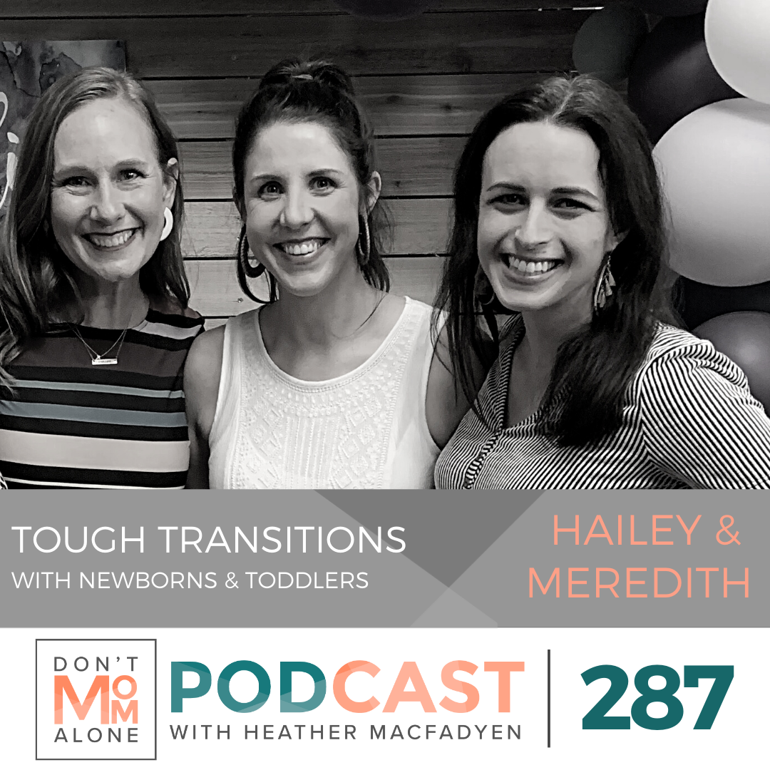 Tough Transitions with Newborns and Toddlers  :: Hailey Bain and Meredith Woodruff [Ep 287]