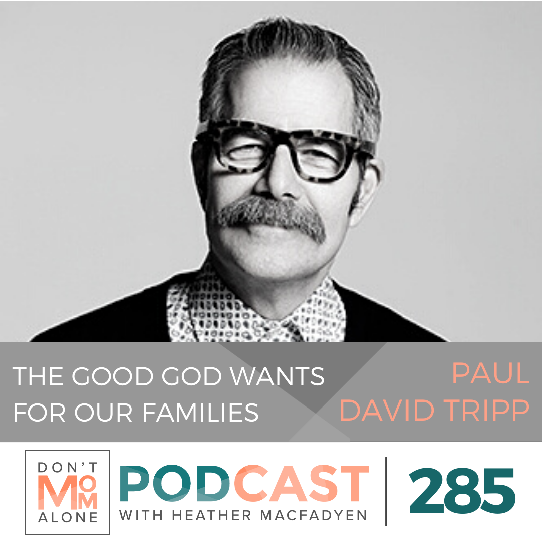The Good God Wants for Our Families :: Paul David Tripp [Ep 285]