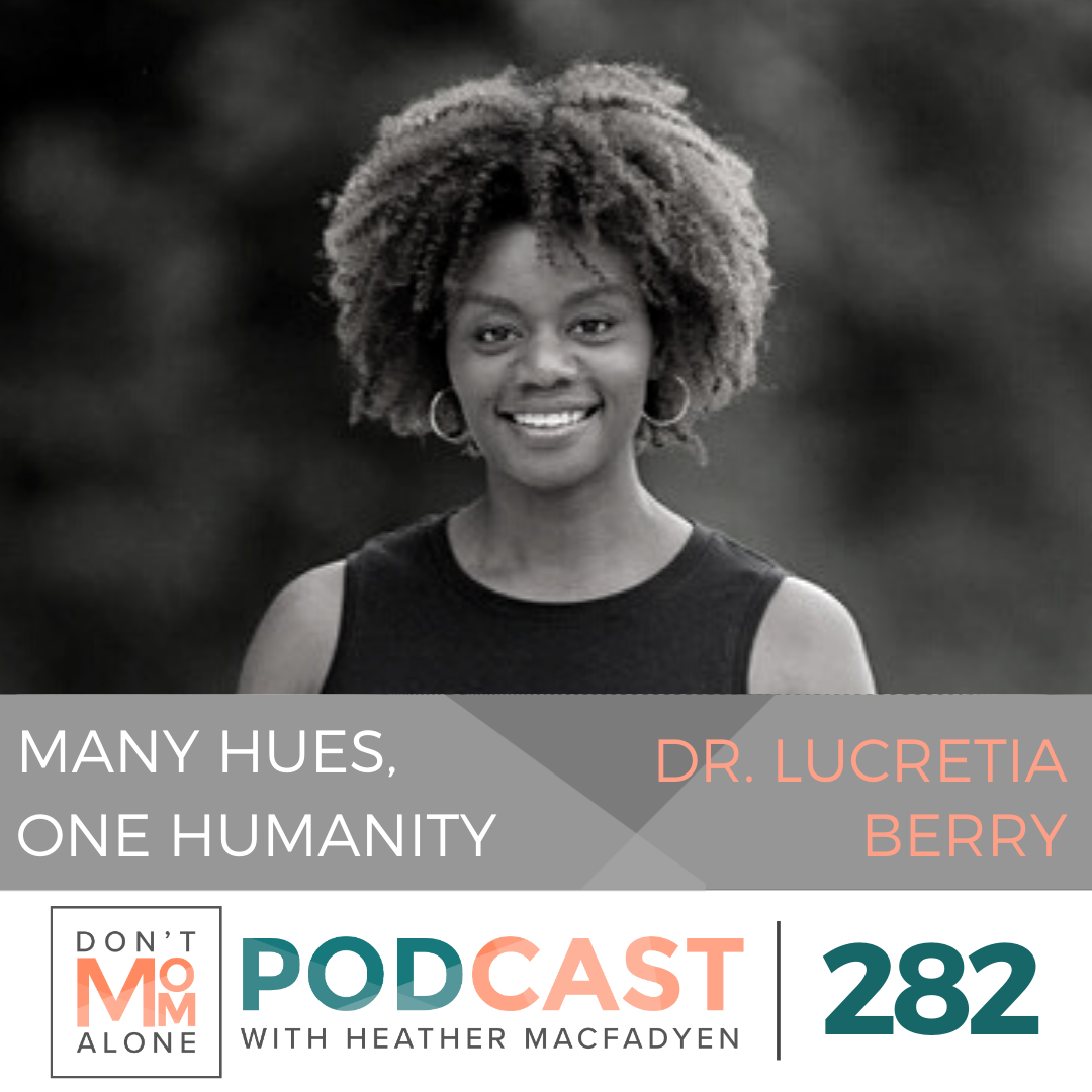 Many Hues, One Humanity :: Dr. Lucretia Berry [Ep 282]