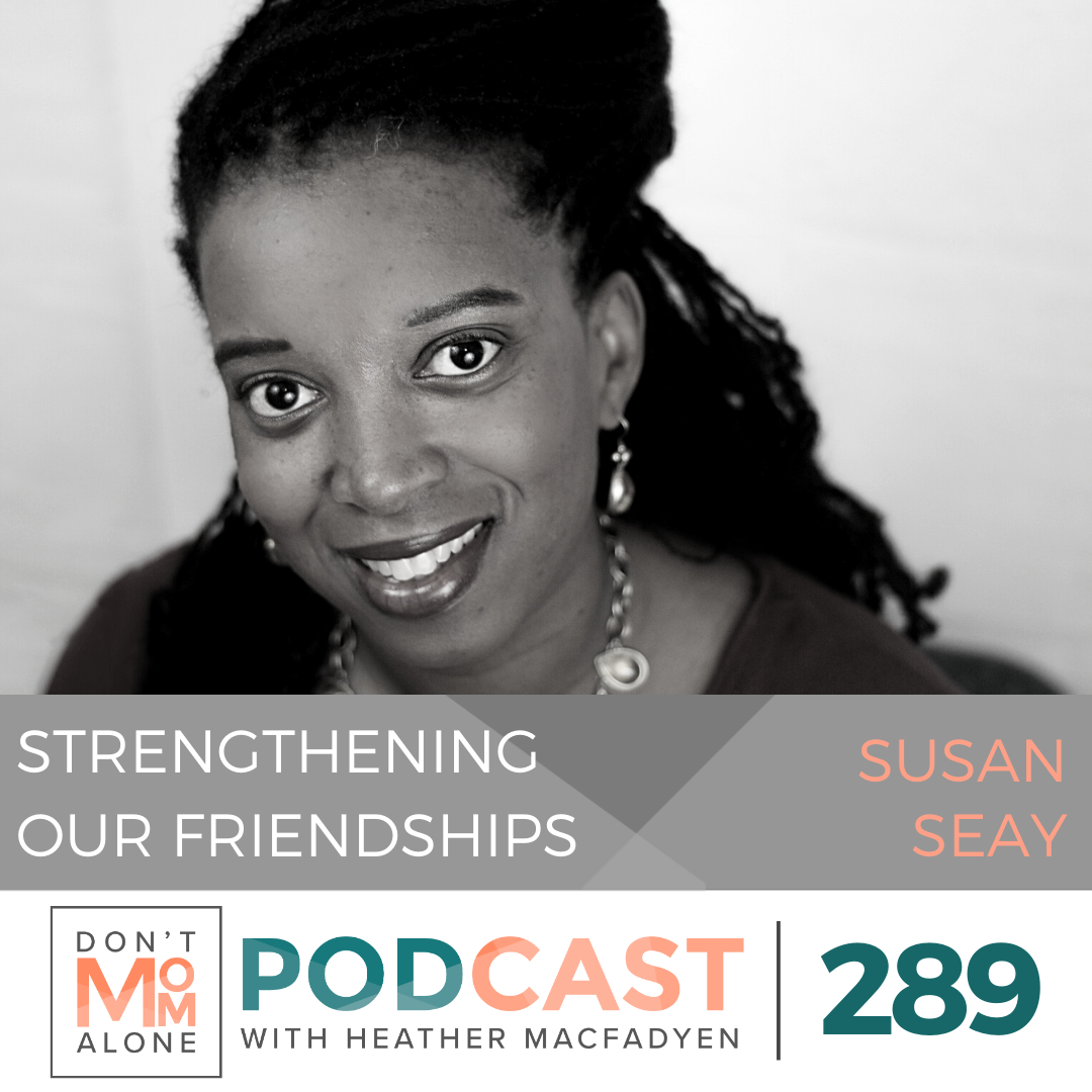 Strengthening Our Friendships  :: Susan Seay [Ep 289]