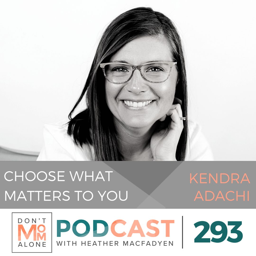 Choose What Matters to YOU :: Kendra Adachi [Ep 293]