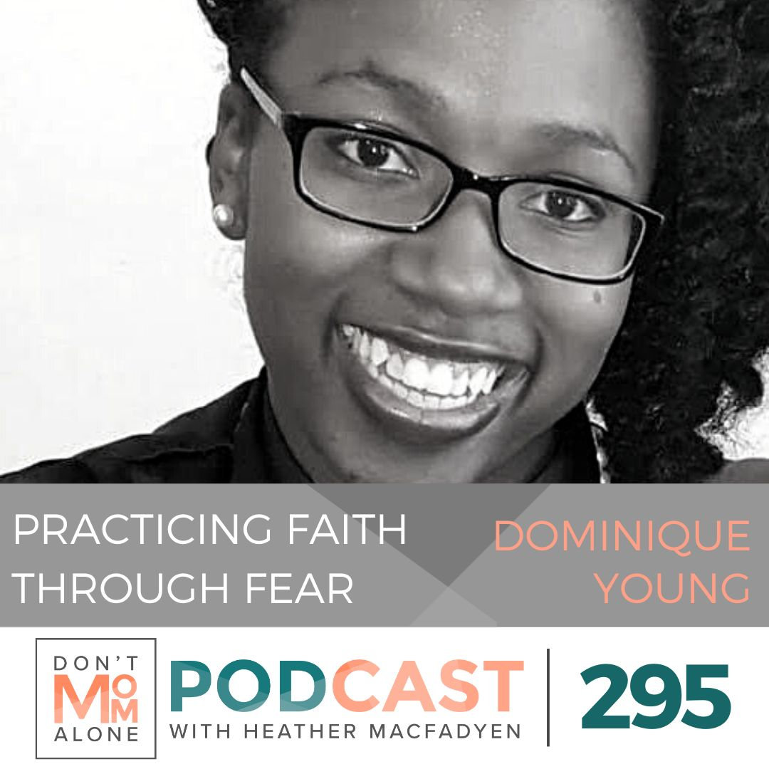 Practicing Faith Through Fear :: Dominique Young [Ep 295]