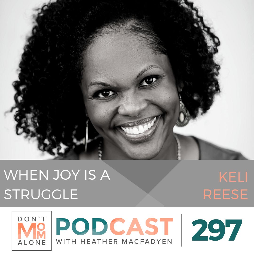 When Joy is a Struggle :: Keli Reese [Ep 297]