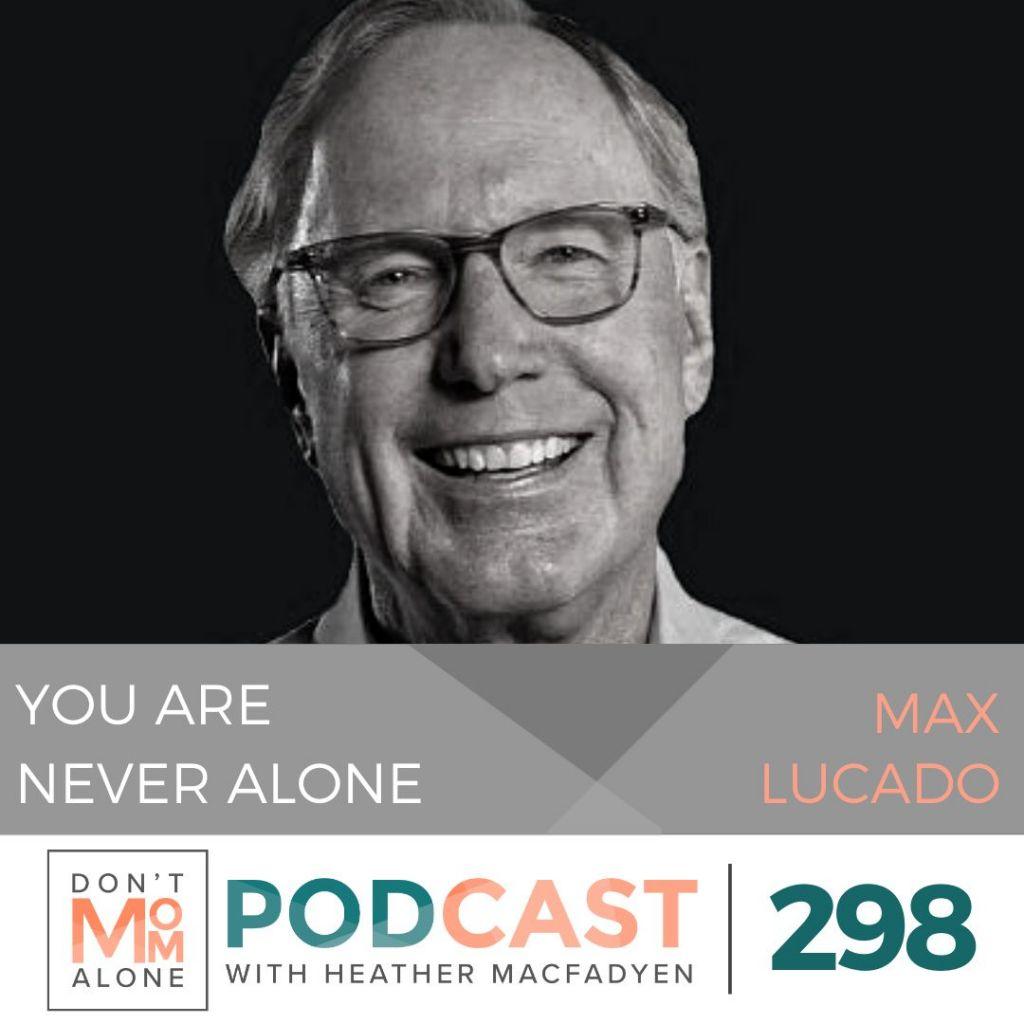 You Are Never Alone :: Max Lucado [Ep 298]