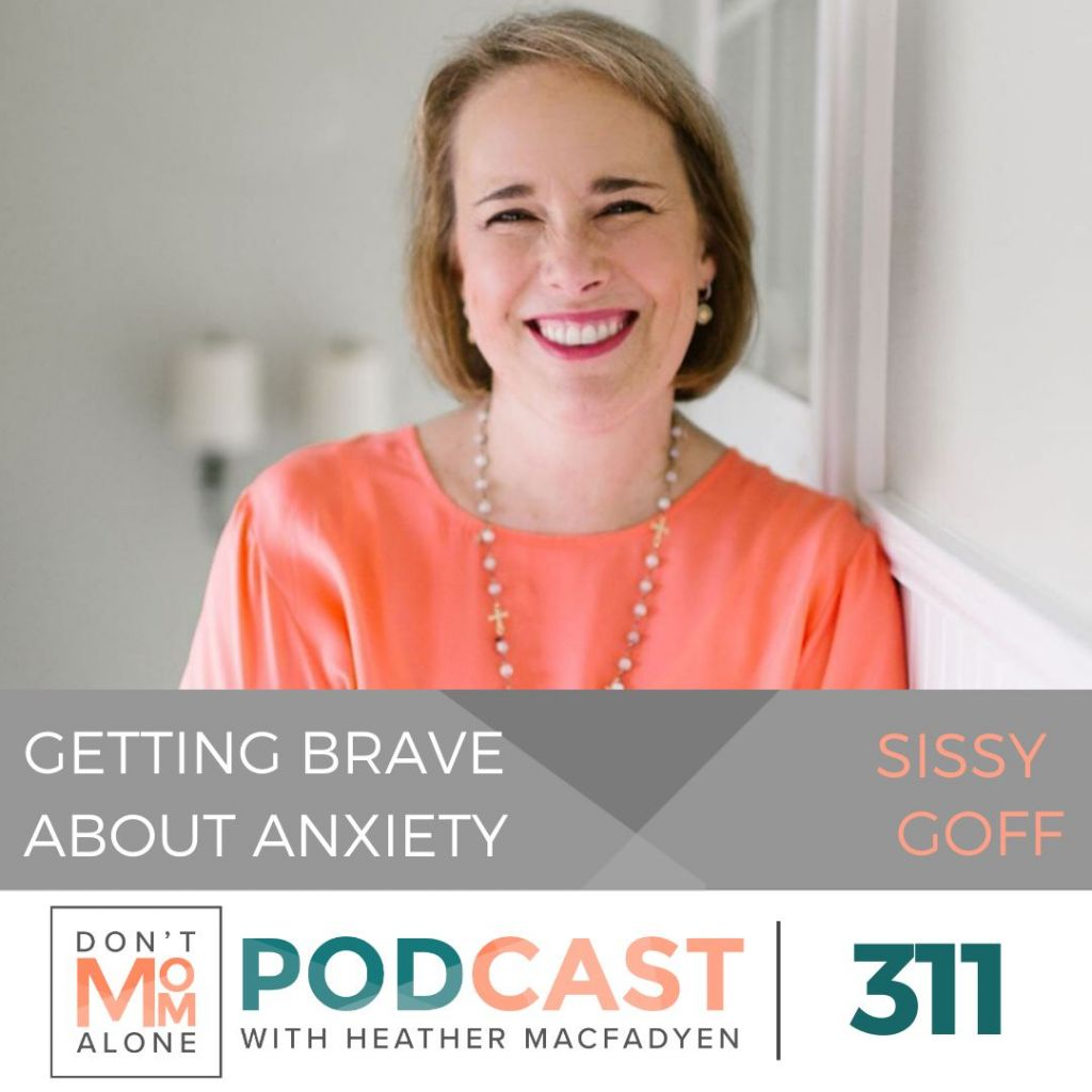 Getting Brave About Anxiety :: Sissy Goff [Ep 311]